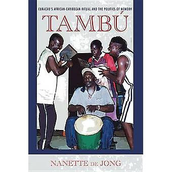 Tamb Curaaos AfricanCaribbean Ritual and the Politics of Memory by de Jong & Nanette