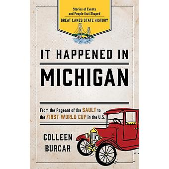 It Happened in Michigan Stories of Events and People that Shaped Great Lakes State History Second Edition by Burcar & Colleen