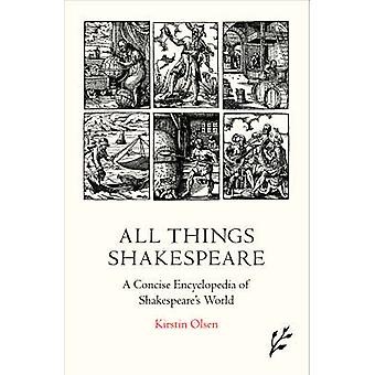 All Things Shakespeare  An Encyclopedia of Shakespeares World 2nd Edition by Kirstin Olsen