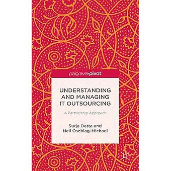 Understanding and Managing IT Outsourcing A Partnership Approach by Datta & Surja