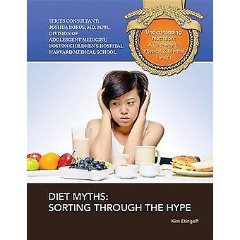 Diet Myths Sorting Through The Hype by Kim Etingoff