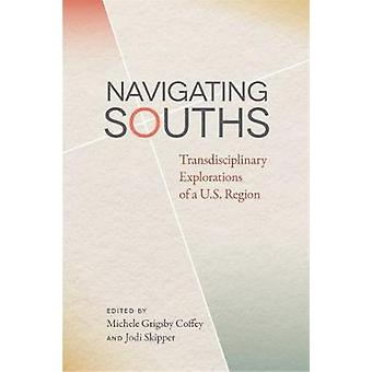 Navigating Souths Transdisciplinary Explorations of A U.S. Region by Coffey & Michele Grigsby