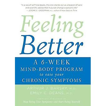 Feeling Better A 6Week MindBody Program to Ease Your Chronic Symptoms by Barsky & Arthur J. & M.D.