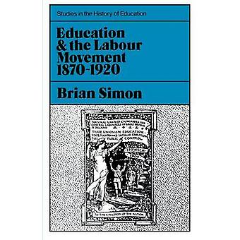 Education and the Labour Movement 18701920 by Simon & Brian