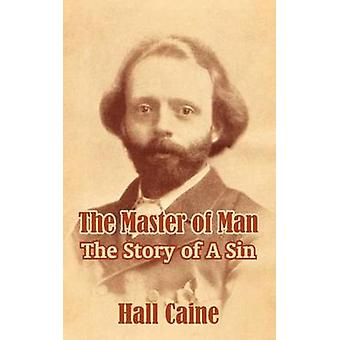 The Master of Man The Story of A Sin by Caine & Hall