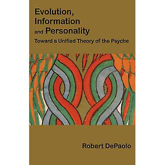 Evolution Information and Personality Toward a Unified Theory of the Psyche by DePaolo & Robert