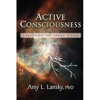 Active Consciousness Awakening the Power Within by Lansky & Amy L.