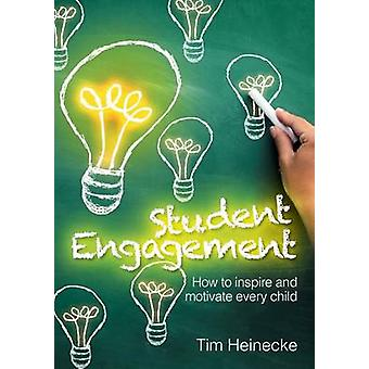 Student Engagement How to inspire and motivate every child by Heinecke & Tim