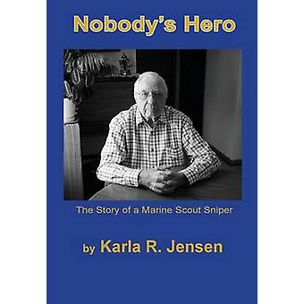 Nobodys Hero The Story of a Marine Sniper Scout by Jensen & Karla R.