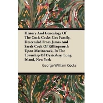 History And Genealogy Of The CockCocksCox Family Descended From James And Sarah Cock Of Killingworth Upon Matinecock In The Township Of Oysterbay Long Island New York by Cocks & George William