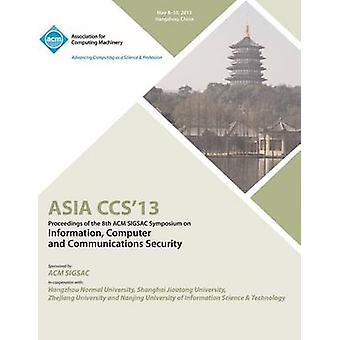 ASIA CCS13 Proceedings of the 8th ACM SIGSAC Symposium on Information Computer and Communications Security by ASIA CCS 13 Conference Committee