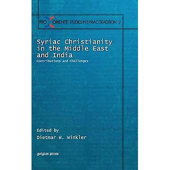Syriac Christianity in the Middle East and India Contributions and Challenges by Winkler & Dietmar W.