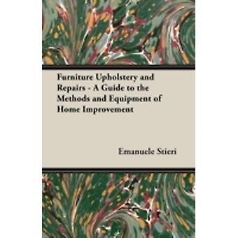 Furniture Upholstery and Repairs  A Guide to the Methods and Equipment of Home Improvement by Stieri & Emanuele