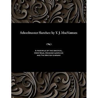 Schoolmaster Sketches by T. J. MacNamara by MacNamara & T. J.