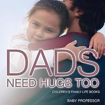 Dads Need Hugs Too Childrens Family Life Books by Baby Professor