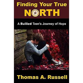Finding Your True North A Bullied Teens Journey of Hope by Russell & Thomas A. Russell