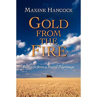 Gold from the Fire Postcards from a Prairie Pilgrimage by Hancock & Maxine