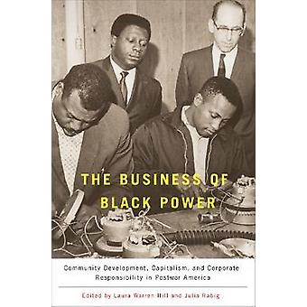 The Business of Black Power Community Development Capitalism and Corporate Responsibility in Postwar America by Hill & Laura Warren
