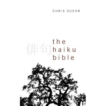 The Haiku Bible by Suehr & Chris