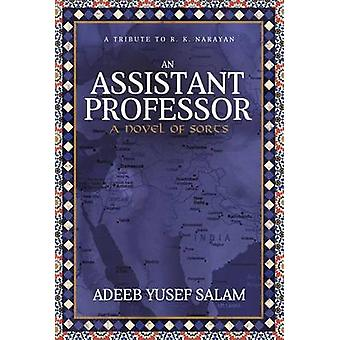 Assistant Professor A Novel of Sorts. a Tribute to R. K. Narayan by Salam & Adeeb Yusef