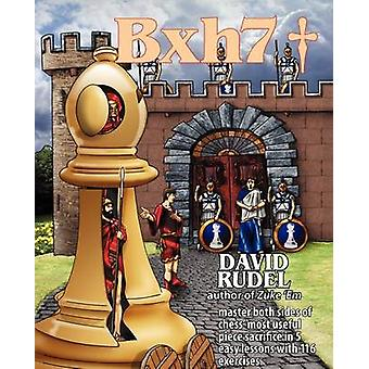 Bxh7 Master both sides of chess most useful piece sacrifice in 5 easy lessons and 116 exercises by Rudel & David Isaac