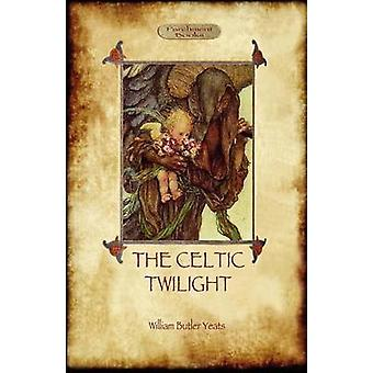 The Celtic Twilight Yeats Call for a More Magical View of Life and Nature Aziloth Books by Yeats & William Butler