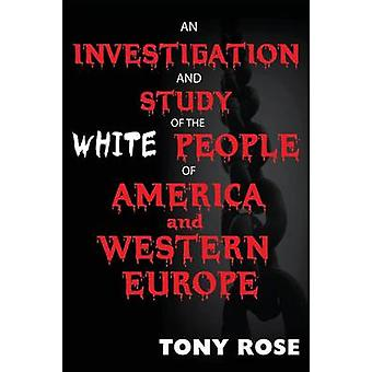 An investigation and study of the White people of America and Western Europe by Rose & Tony