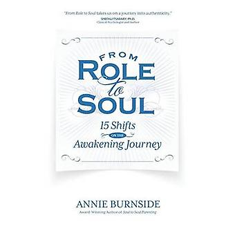 From Role to Soul 15 Shifts on the Awakening Journey by Burnside & Annie