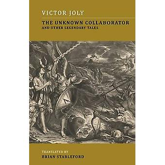 The Unknown Collaborator And Other Legendary Tales by Joly & Victor