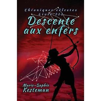 Descente aux enfers Chroniques clestes  Livre III by KESTEMAN & MarieSophie