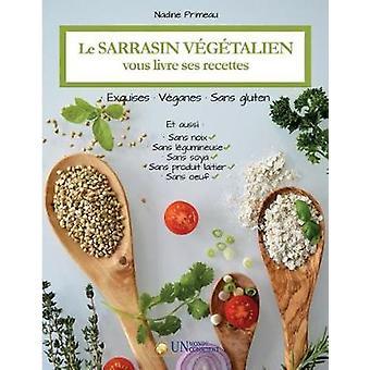 Le sarrasin vgtalien vous livre ses recettes Exquises vganes et sans gluten by Primeau & Nadine