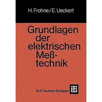 Grundlagen der elektrischen Metechnik by Frohne & Heinrich