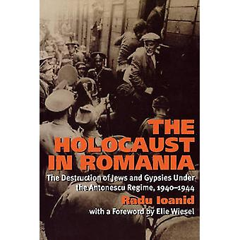 The Holocaust in Romania The Destruction of Jews and Gypsies Under the Antonescu Regime 19401944 by Ioanid & Radu