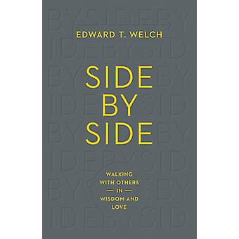 Side by Side Walking with Others in Wisdom and Love by Edward T Welch
