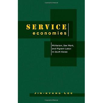Service Economies - Militarism - Sex Work - and Migrant Labor in South