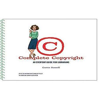 Complete Copyright - An Everyday Guide for Librarians by Carrie Russel