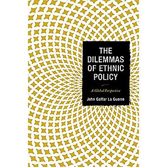 The Dilemmas of Ethnic Policy - A Global Perspective by John Gaffar La