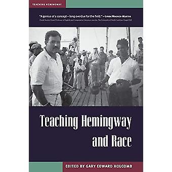 Teaching Hemingway and Race by Gary Edward Holcomb - 9781606353578 Bo