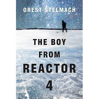 The Boy from Reactor 4 by Orest Stelmach - 9781612186085 Book