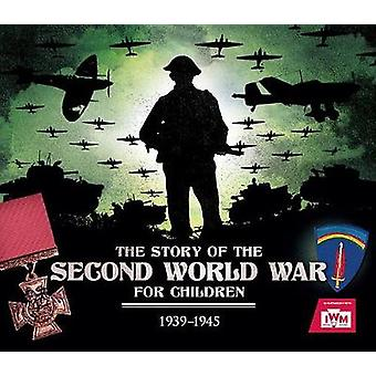 The Story of the Second World War For Children - 1939-1945 by Peter Ch
