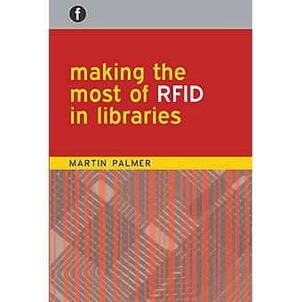 Making the Most of RFID in Libraries by Martin Palmer - 9781856046343