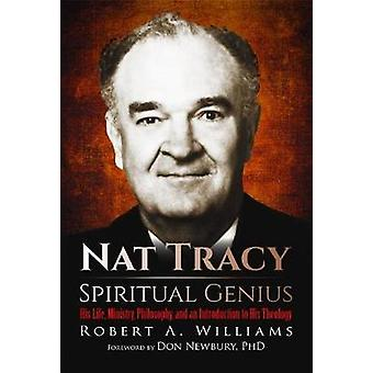 Nat Tracy - Spiritual Genius - His Life - Ministry - Philosophy - and