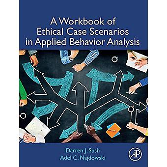 A Workbook of Ethical Case Scenarios in Applied Behavior Analysis by