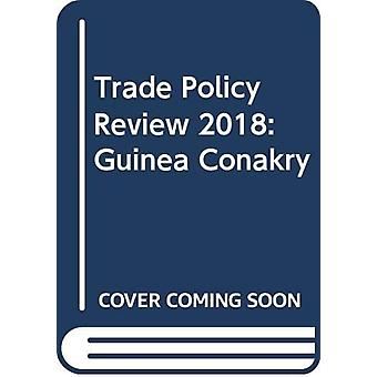 Trade Policy Review 2018 - Guinea Conakry by World Trade Organization