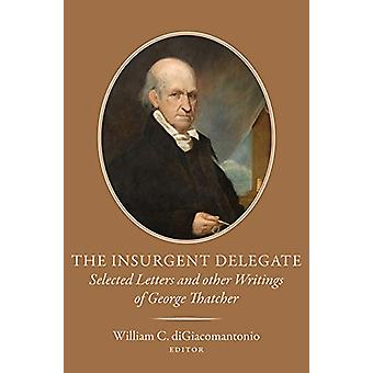 The Insurgent Delegate - Selected Letters and Other Writings of George