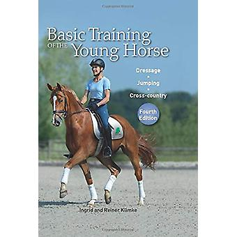 Basic Training of the Young Horse - Dressage - Jumping - Cross-country