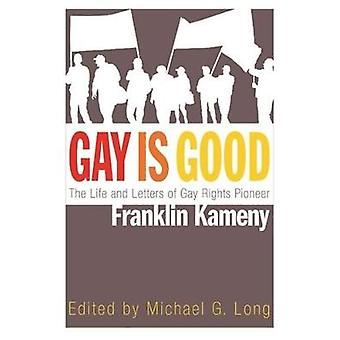 Gay Is Good - The Life and Letters of Gay Rights Pioneer Franklin Kame