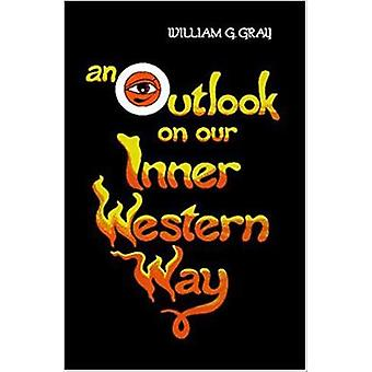 Outlook on Our Inner Western Way by William G Gray
