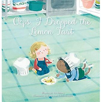 Oops I Dropped the Lemon Tart by An Swerts & Illustrated by Eline van Lindenhuizen