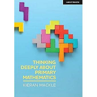 Thinking Deeply about Primary Mathematics by Mackle & Kieran